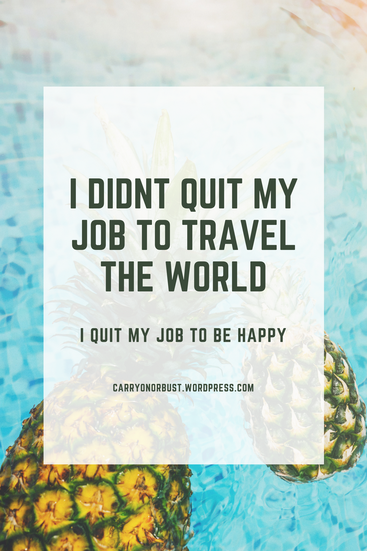 I didn't quit my job to travel, I quit to be happy.
