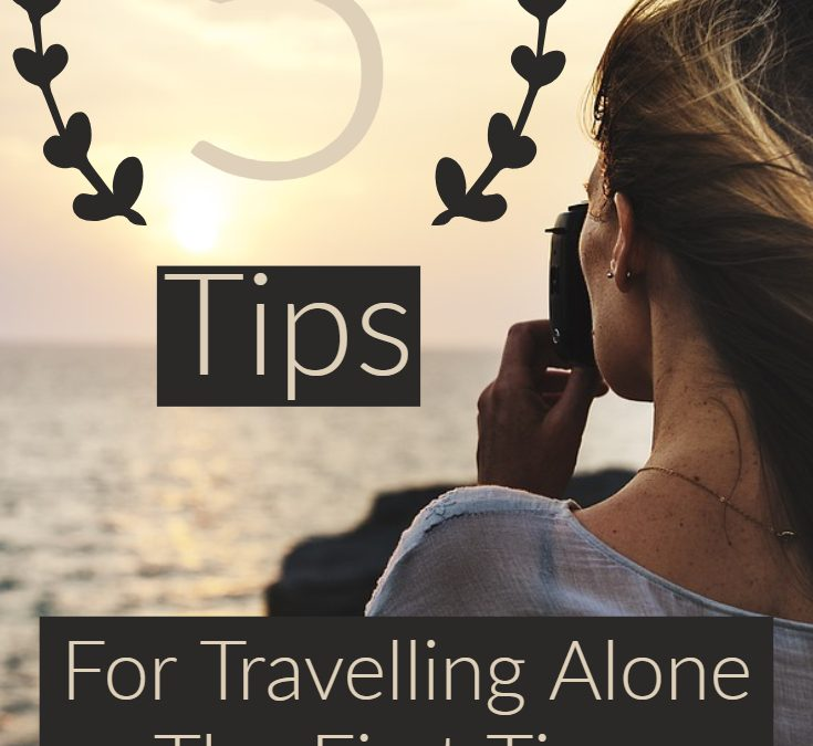 5 Tips for travelling alone for the first time!